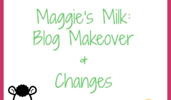 Maggie's Milk: Blog Makeover & Changes