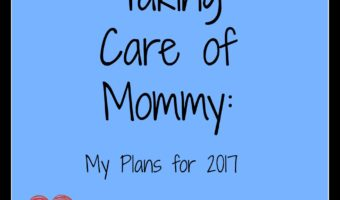 Taking Care of Mommy: My Plans for 2017