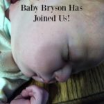 Baby Bryson Has Joined Us!