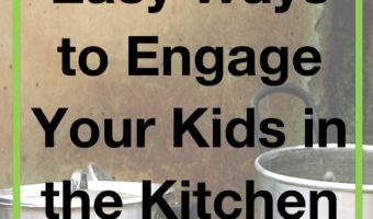 10 Easy Ways to Engage Your Kids in the Kitchen