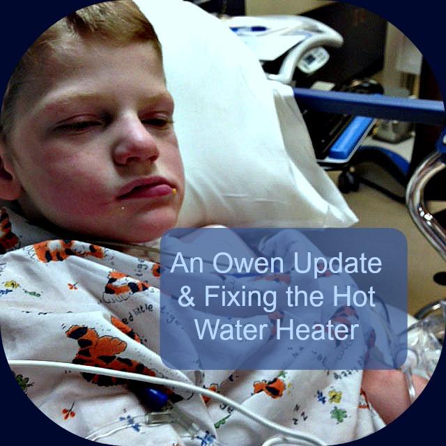 An Owen Update & Fixing the Hot Water Heater