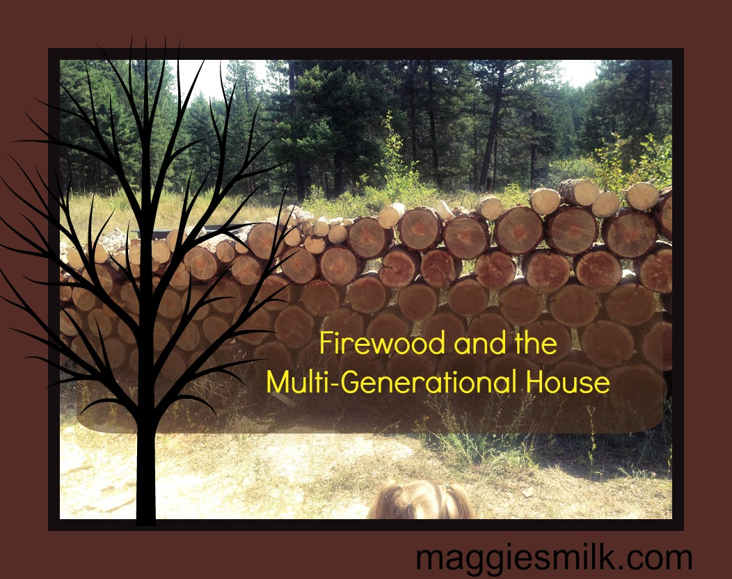 Firewood in the Multi-Generational Household