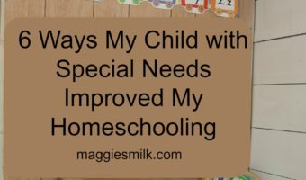 6 Ways My Child with Special Needs Improved My Homeschooling