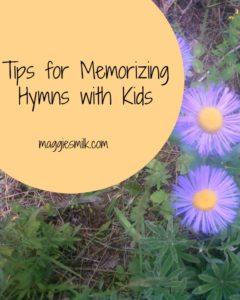 Some tips I've learned for memorizing hymns with kids.