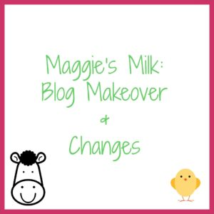 Check out my blog makeover and the changes coming to Maggie's Milk!