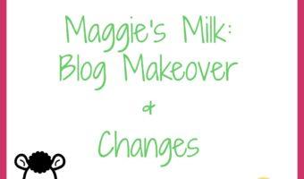 Maggie's Milk: Blog Makeover & Changes