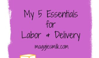 My due date is approaching. Since this will be my eighth labor, I've learned a lot over the years. Here are my top five essentials for labor and delivery.
