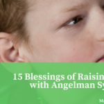 15 Blessings of Raising a Child with Angelman Syndrome