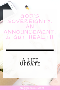 A life update from a large family. God's sovereignty, An Announcement, and the importance of Gut Health.
