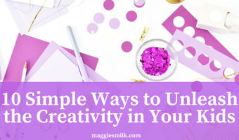 10 Simple Ways to Unleash the Creativity in Your Kids