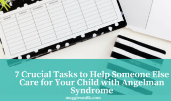 7 Crucial Tasks to Help Someone Else Care for Your Child with Angelman Syndrome