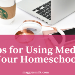 3 Tips for Using Media in Your Homeschool
