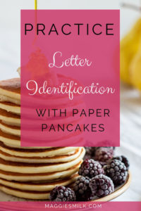 Play letter identification games with paper pancakes