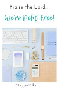 Praise the Lord, We Are Debt Free! - Maggie's Milk